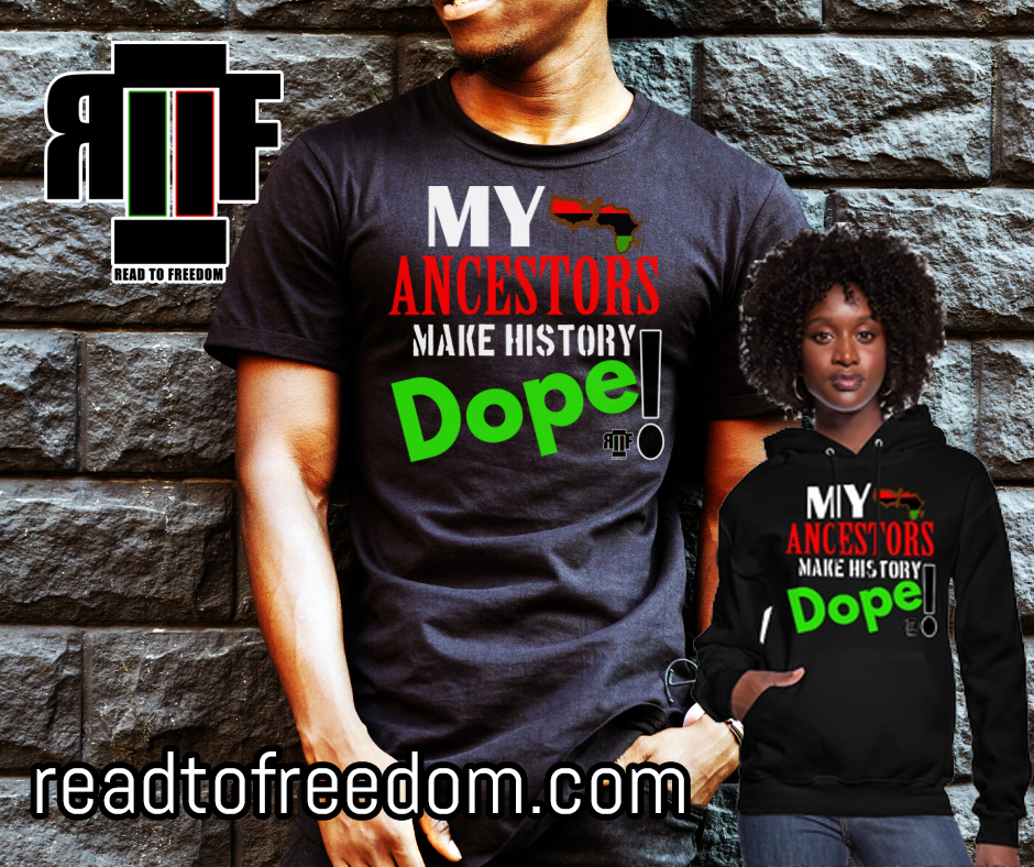 My Ancestors Make History DOPE! T-Shirt  Is Here For Black History & Beyond!